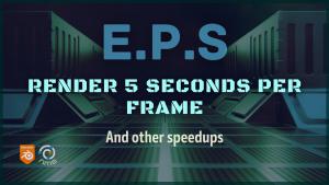 Blender EPS:  render 5 seconds per frame and other speedups